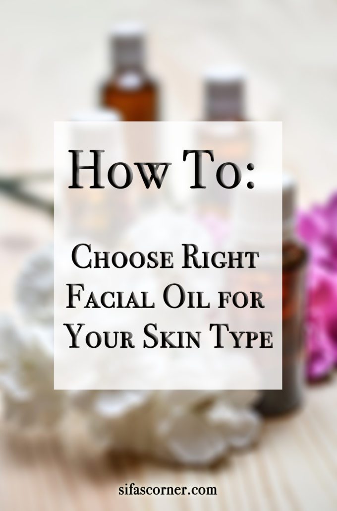 How To: Choose Right Facial Oil for Your Skin Type